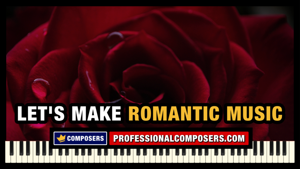 How to Compose Romantic Music