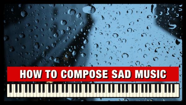 How to Compose Sad Music